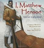 I, Matthew Henson: Polar Explorer
