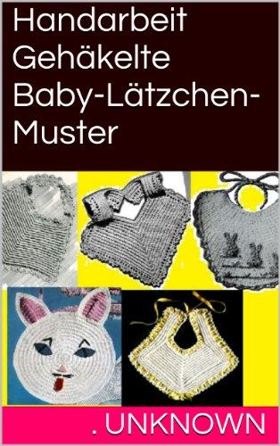 Handarbeit Gehäkelte Baby-Lätzchen-Muster (German Edition)