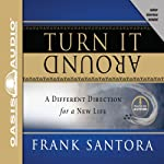 Turn It Around: A Different Direction for Your Life | Frank Santora