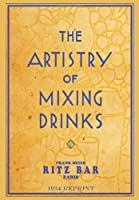 The Artistry of Mixing Drinks (1934): By Frank Meier, Ritz Bar, Paris;1934 Reprint