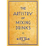 The Artistry Of Mixing Drinks (1934): by Frank Meier, RITZ Bar, Paris;1934 Reprint ~ Ross Brown