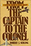 img - for From the captain to the colonel: An informal history of Eastern Airlines book / textbook / text book