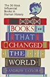 Andrew Taylor Books that Changed the World: The 50 Most Influential Books in Human History