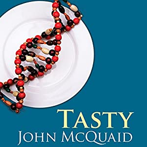 Tasty - The Art and Science of What We Eat  - John McQuaid