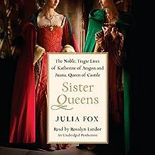 Sister Queens: The Noble, Tragic Lives of Katherine of Aragon and Juana, Queen of Castile   Livre audio Auteur(s) : Julia Fox Narrateur(s) : Rosalyn Landor