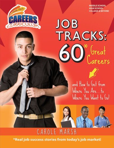 Job Tracks: 60 Great Careers and How to Get from Where You Are...to Where You Want to Go! (Carole Marsh's Career Curriculum)
