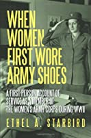 When Women First Wore Army Shoes: A first-person account of service as a member of the Women's Army Corps during WWII.
