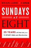 Sundays at Eight: 25 Years of Stories from C-SPANS Q&A and Booknotes