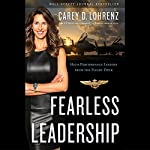 Fearless Leadership: High-Performance Lessons from the Flight Deck | Carey D. Lohrenz