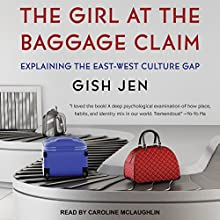 The Girl at the Baggage Claim: Explaining the East-West Culture Gap Audiobook by Gish Jen Narrated by Caroline McLaughlin