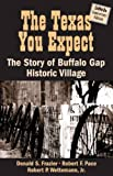 img - for The Texas You Expect: The Stoy of Buffalo Gap Historic Village book / textbook / text book