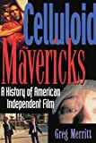 Celluloid Mavericks: A History of American Independent Film Making