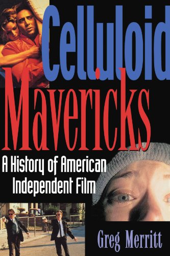 Celluloid Mavericks: A History of American Independent...