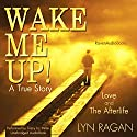 Wake Me Up!: Love and The Afterlife Audiobook by Lyn Ragan Narrated by Tracy Liz Miller
