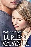 Don't Die, My Love (0385743793) by McDaniel, Lurlene