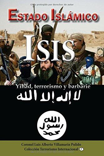Estado Islamico-ISIS: Yihad, terrorismo, barbarie: Volume 4 (Colección Terrorismo Internacional)
