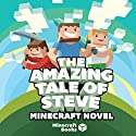 The Amazing Tale of Steve: A Minecraft Novel (       UNABRIDGED) by Minecraft Novel Narrated by Bailey Math