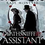 The Deathsniffer's Assistant: Faraday Files Series, Book 1   Kate McIntyre
