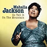 Go Tell It on the Mountain Mahalia Jackson