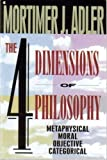 The FOUR DIMENSIONS OF PHILOSOPHY, METAPHYSICAL, MORAL OBJECTIVE, CATEGORICAL (0020301766) by Adler, Mortimer J.