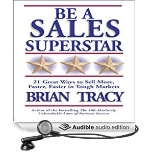 Be a Sales Superstar: 21 Great Ways to Sell More, Faster, Easier in Tough Markets (Unabridged)