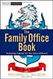 img - for The Family Office Book: Investing Capital for the Ultra-Affluent (Wiley Finance) book / textbook / text book