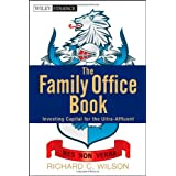 The Family Office Book: Investing Capital for the Ultra-Affluent ~ Richard C. Wilson