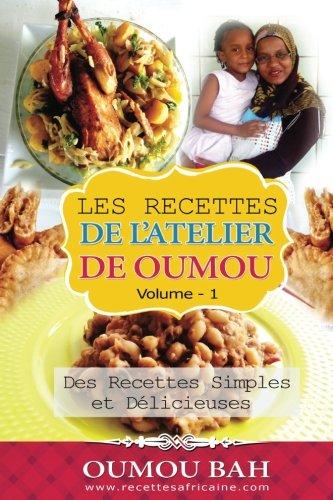 Les Recettes de l'Atelier de Oumou, Volume 1: Des Recettes Simple et delicieuses (French Edition) by Oumou Bah