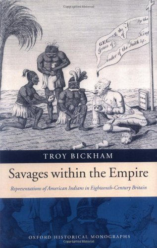 Savages within the Empire: Representations of American Indians in Eighteenth-Century Britain (Oxford Historical Monograp