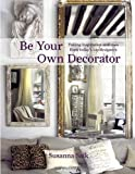 Susanna Salk Be Your Own Decorator: Taking Inspiration and Cues from Today's Top Designers