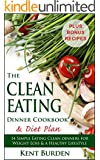 The Clean Eating Dinner Cookbook & Diet Plan: 14 Simple Eating Clean Dinners for Weight Loss & a Healthy Lifestyle