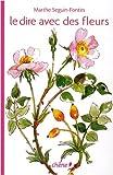 echange, troc Marthe Seguin-Fontès - Le dire avec des fleurs