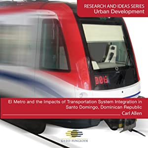 El Metro and the Impacts of Transportation System Integration in Santo Domingo, Dominican Republic Audiobook