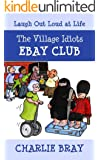 The Village Idiots Ebay Club: Daft People Buy Daft Things (A Humorous Swipe at Life Book 1) (English Edition)