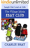 The Village Idiots Ebay Club: Daft People Buy Daft Things (A Humorous Swipe at Life Book 1)