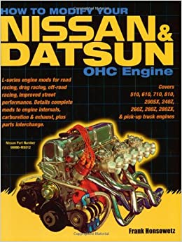 How to Modify Your Nissan and Datsun OHC Engine: Covers 510, 610, 710