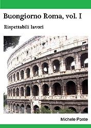 Rispettabili lavori: Buongiorno Roma, vol. I (Italian Edition)