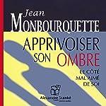 Apprivoiser son ombre - Le côté mal aimé de soi | Jean Monbourquette