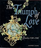 The Triumph of Love: Jewelry 1530-1930 (0500236615) by Geoffrey Munn