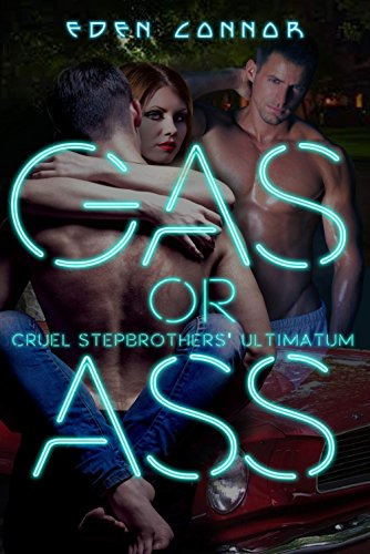Hit the gas, if you dare…  Eden Connor's HOT bestseller Gas or Ass: Cruel Stepbrother Ultimatum (The 'Cuda Confessions Book 1)
