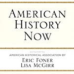 American History Now | Eric Foner,Lisa McGirr, American Historical Association