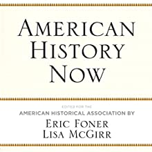 American History Now Audiobook by Eric Foner, Lisa McGirr,  American Historical Association Narrated by Scotty Drake