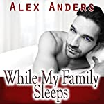 While My Family Sleeps: An M-M-F Ménage | Alex Anders