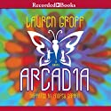 Arcadia (       UNABRIDGED) by Lauren Groff Narrated by Andrew Garman