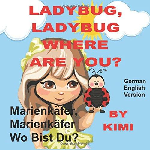 LadyBug, LadyBug Where Are You? - German Translation: Short Story for Girls- German and English Translation