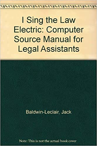 I Sing the Law Electric: Computer Source Manual for Legal Assistants