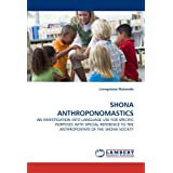 SHONA ANTHROPONOMASTICS: AN INVESTIGATION INTO LANGUAGE USE FOR SPECIFIC PURPOSES WITH SPECIAL REFERENCE TO THE...