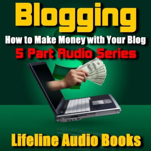 Blogging - How To Make Money With Your Blog - 5 Part Audio Series