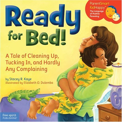 Ready for Bed!: A Tale of Cleaning Up, Tucking In, and Hardly Any Complaining (ParentSmart KidHappy)