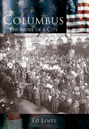 Columbus: The Story of a City   (OH)  (Making of America)